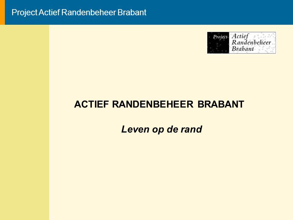 Project Actief Randenbeheer Brabant ACTIEF RANDENBEHEER BRABANT Leven op de rand