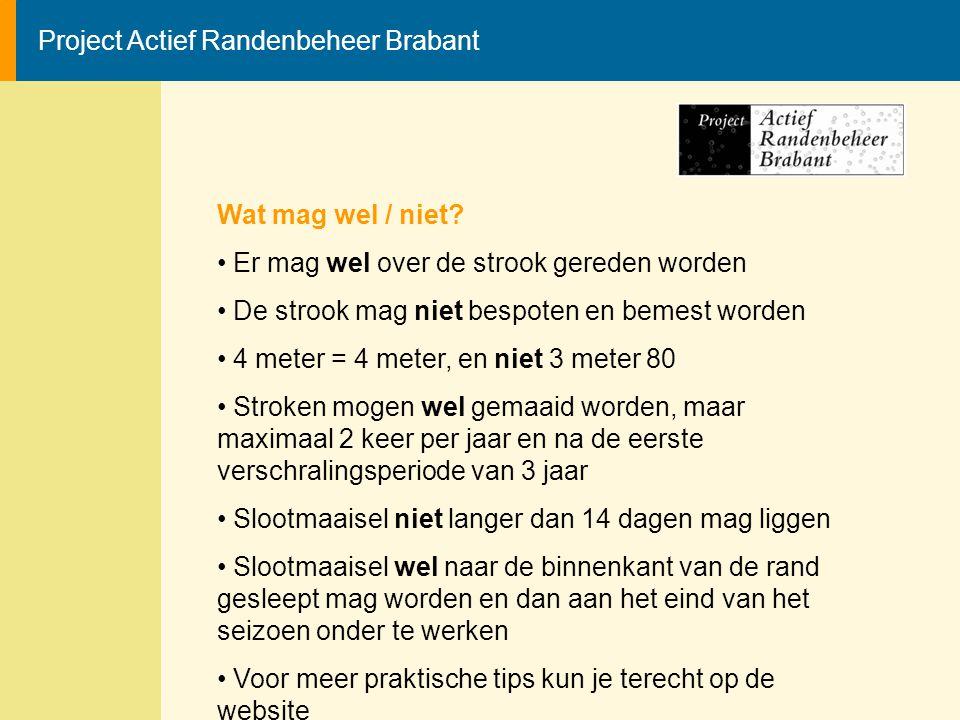 Project Actief Randenbeheer Brabant Wat mag wel / niet? Er mag wel over de strook gereden worden De strook mag niet bespoten en bemest worden 4 meter