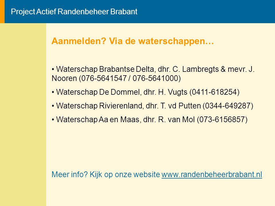 Project Actief Randenbeheer Brabant Aanmelden? Via de waterschappen… Waterschap Brabantse Delta, dhr. C. Lambregts & mevr. J. Nooren (076-5641547 / 07