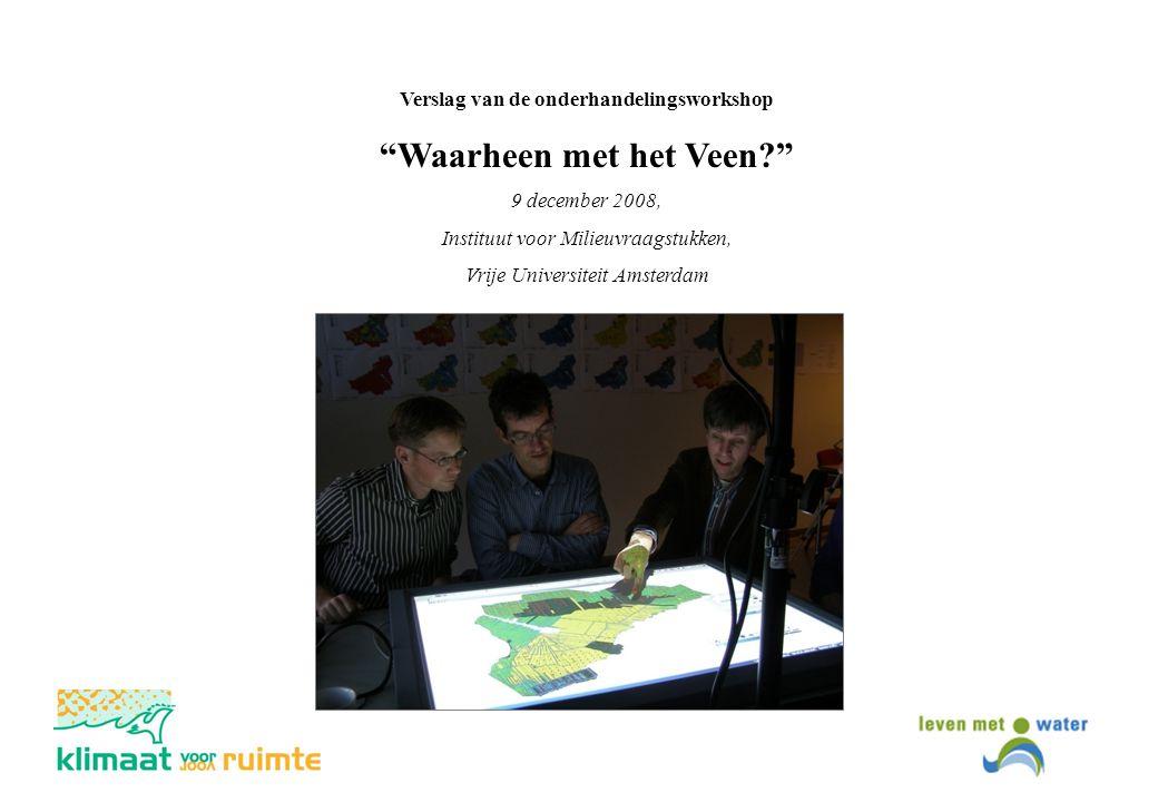 """1 Verslag van de onderhandelingsworkshop """"Waarheen met het Veen?"""" 9 december 2008, Instituut voor Milieuvraagstukken, Vrije Universiteit Amsterdam"""