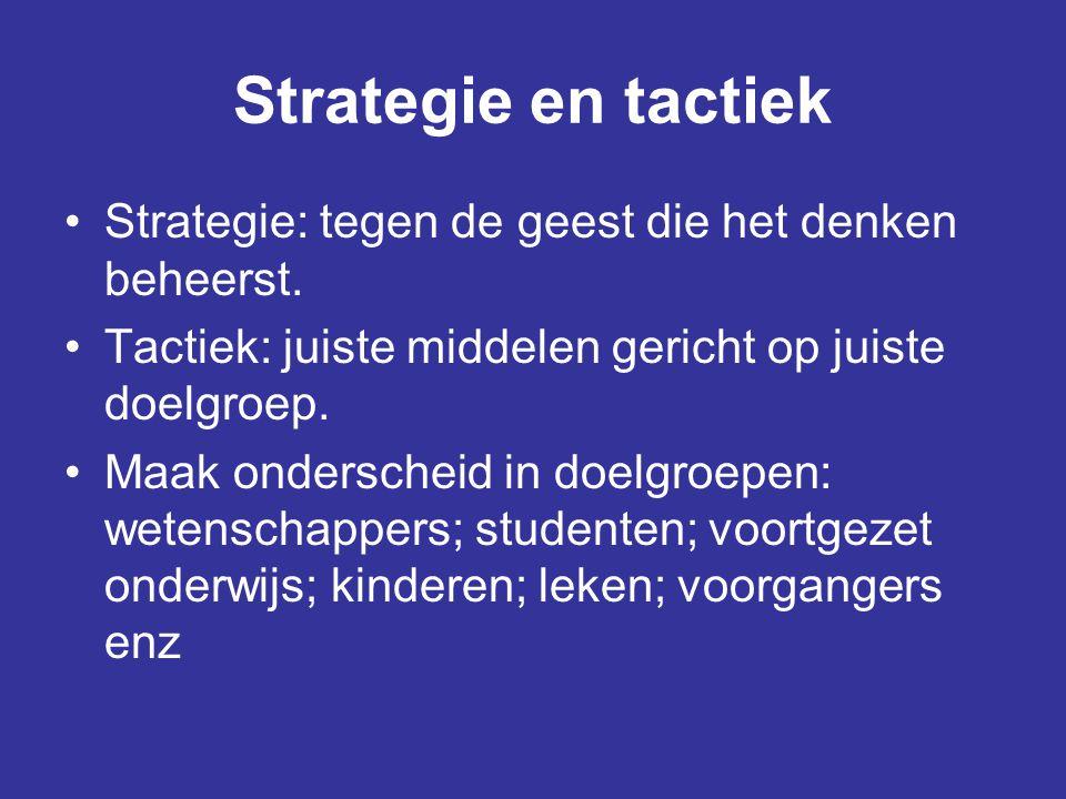 Strategie en tactiek Strategie: tegen de geest die het denken beheerst. Tactiek: juiste middelen gericht op juiste doelgroep. Maak onderscheid in doel