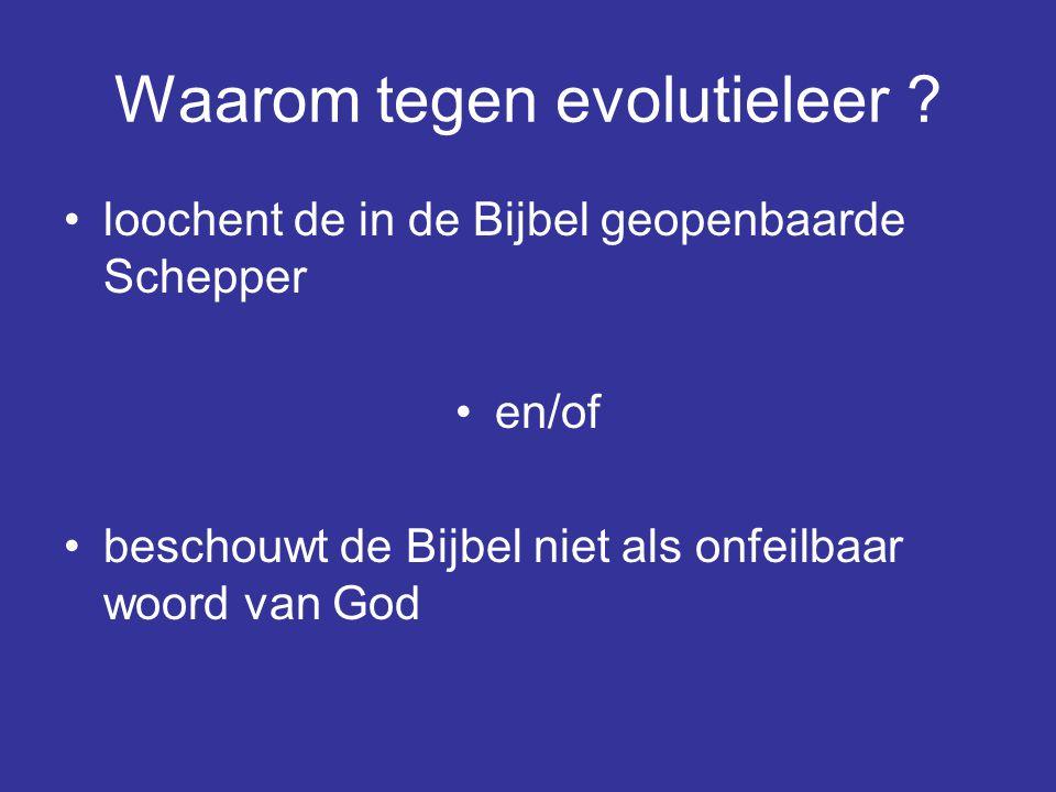 Waarom tegen evolutieleer ? loochent de in de Bijbel geopenbaarde Schepper en/of beschouwt de Bijbel niet als onfeilbaar woord van God