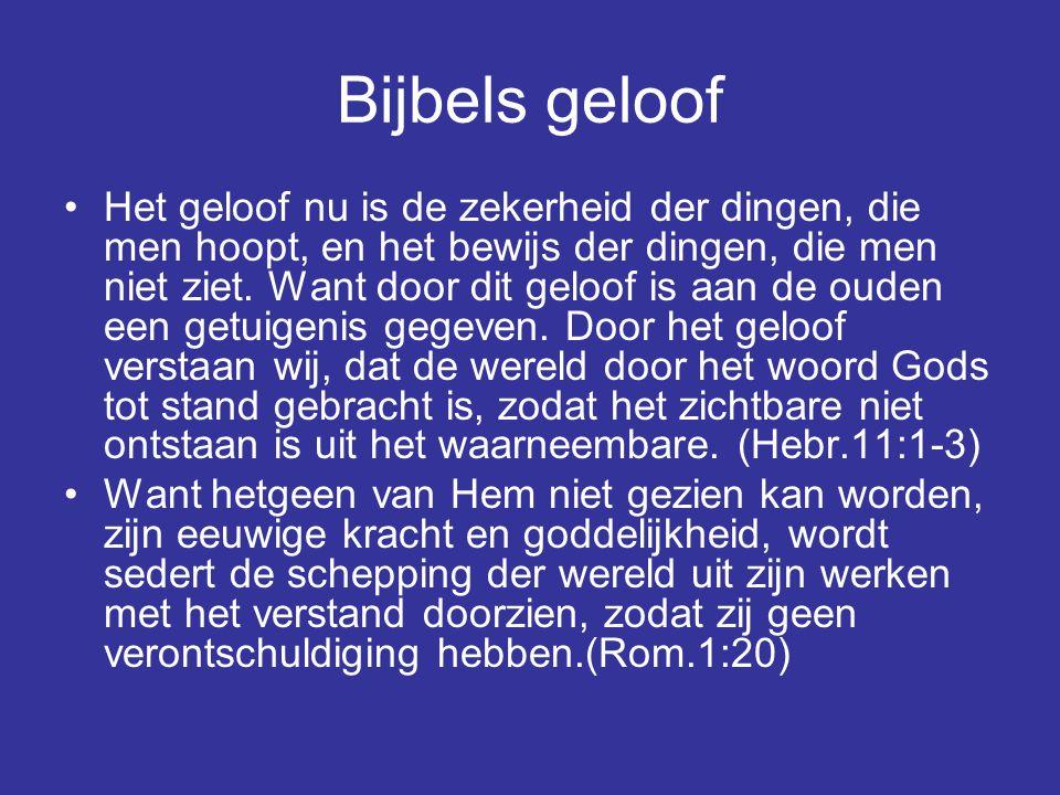 Bijbels geloof Het geloof nu is de zekerheid der dingen, die men hoopt, en het bewijs der dingen, die men niet ziet. Want door dit geloof is aan de ou