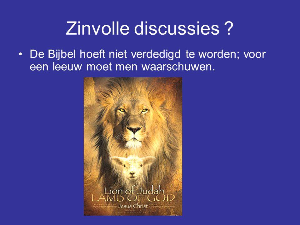 Zinvolle discussies ? De Bijbel hoeft niet verdedigd te worden; voor een leeuw moet men waarschuwen.