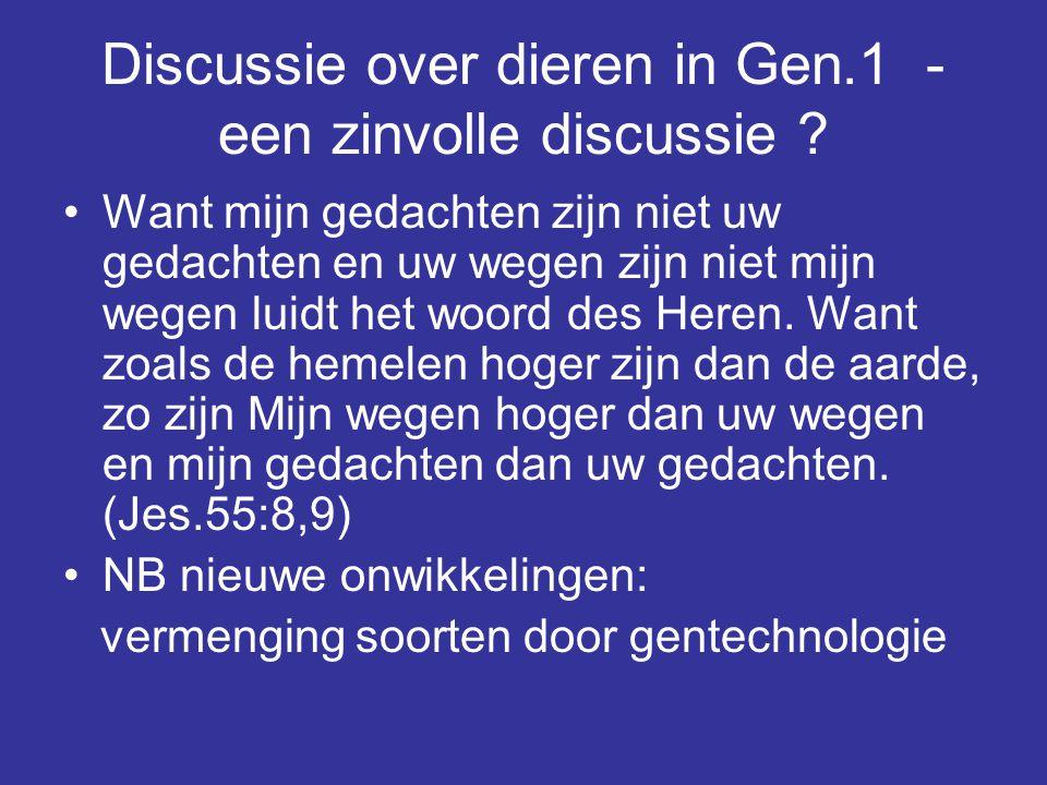 Discussie over dieren in Gen.1 - een zinvolle discussie ? Want mijn gedachten zijn niet uw gedachten en uw wegen zijn niet mijn wegen luidt het woord