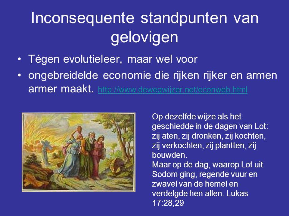 Inconsequente standpunten van gelovigen Tégen evolutieleer, maar wel voor ongebreidelde economie die rijken rijker en armen armer maakt. http://www.de