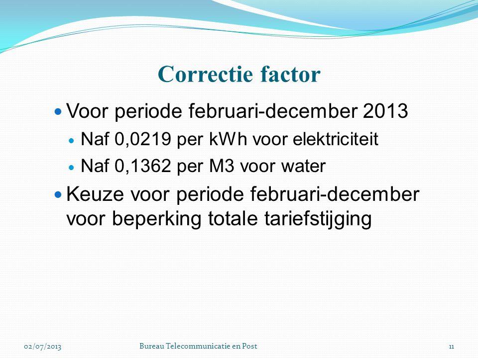 Correctie factor Voor periode februari-december 2013 Naf 0,0219 per kWh voor elektriciteit Naf 0,1362 per M3 voor water Keuze voor periode februari-de