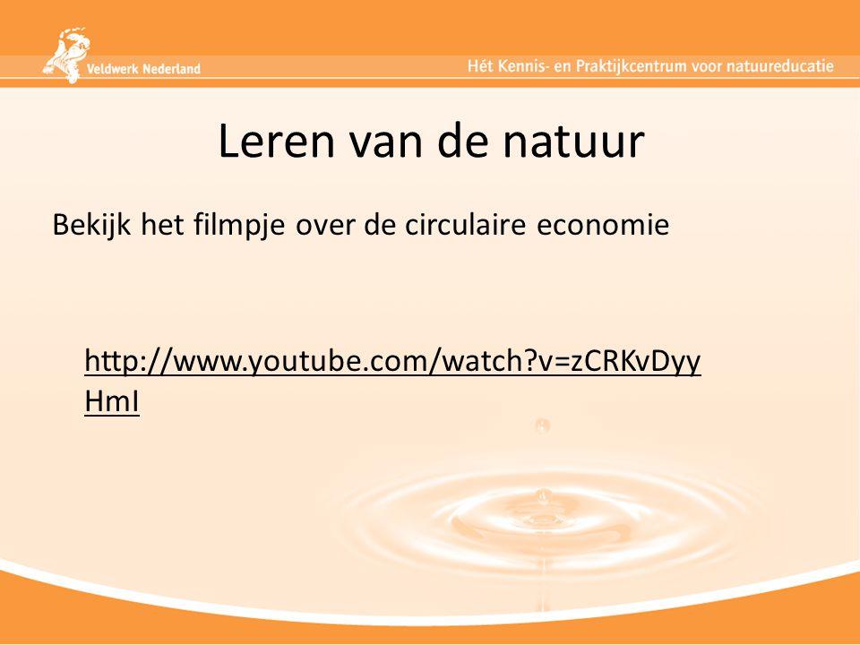 Leren van de natuur Bekijk het filmpje over de circulaire economie http://www.youtube.com/watch?v=zCRKvDyy HmI