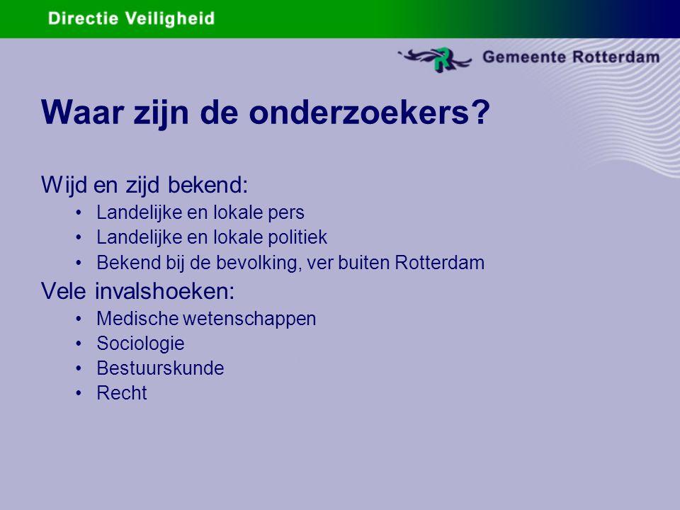 Waar zijn de onderzoekers? Wijd en zijd bekend: Landelijke en lokale pers Landelijke en lokale politiek Bekend bij de bevolking, ver buiten Rotterdam
