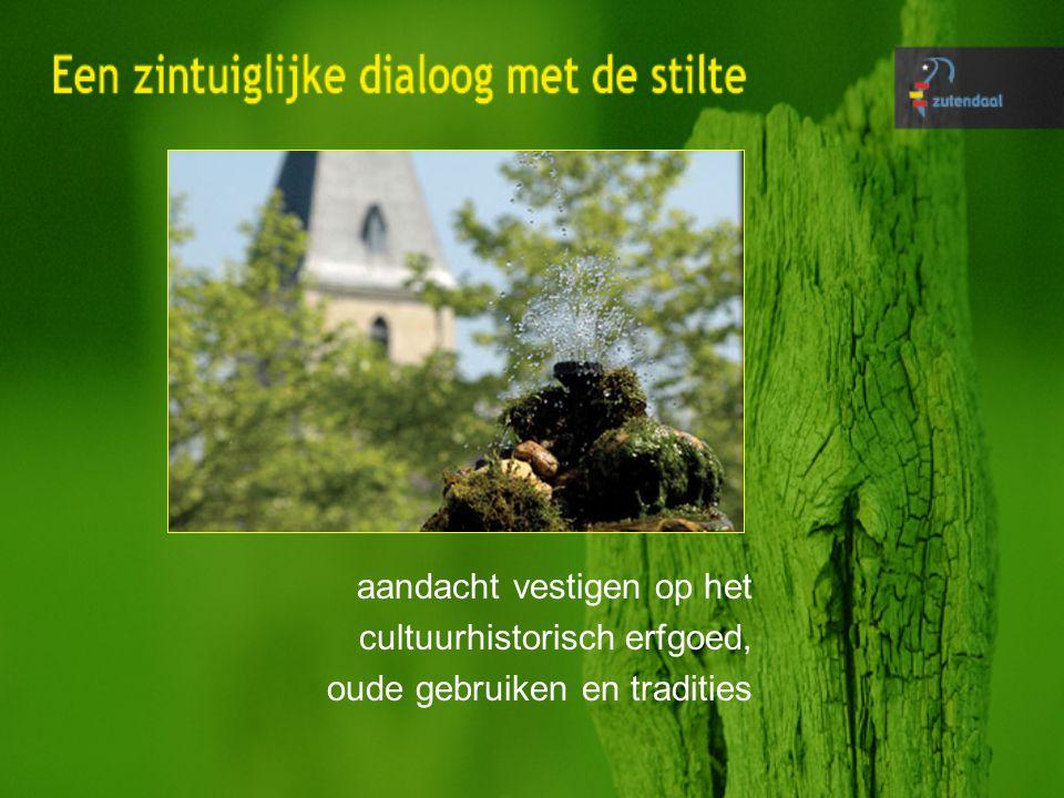 aandacht vestigen op het cultuurhistorisch erfgoed, oude gebruiken en tradities