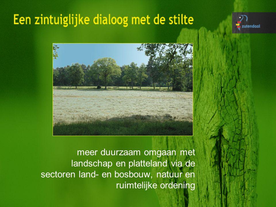 meer duurzaam omgaan met landschap en platteland via de sectoren land- en bosbouw, natuur en ruimtelijke ordening
