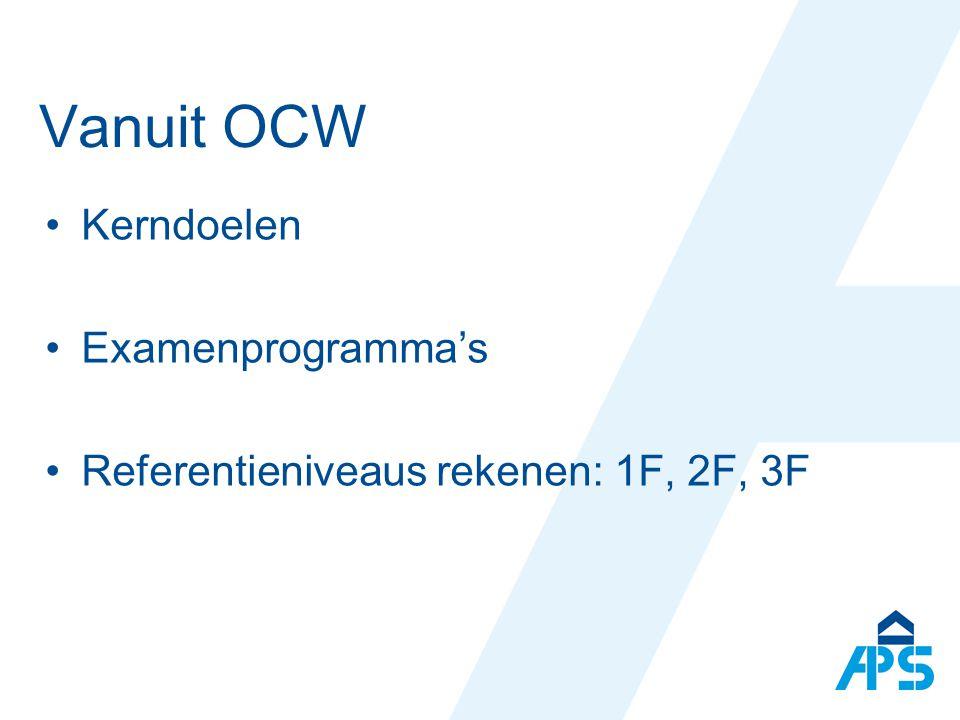 Vanuit OCW Kerndoelen Examenprogramma's Referentieniveaus rekenen: 1F, 2F, 3F