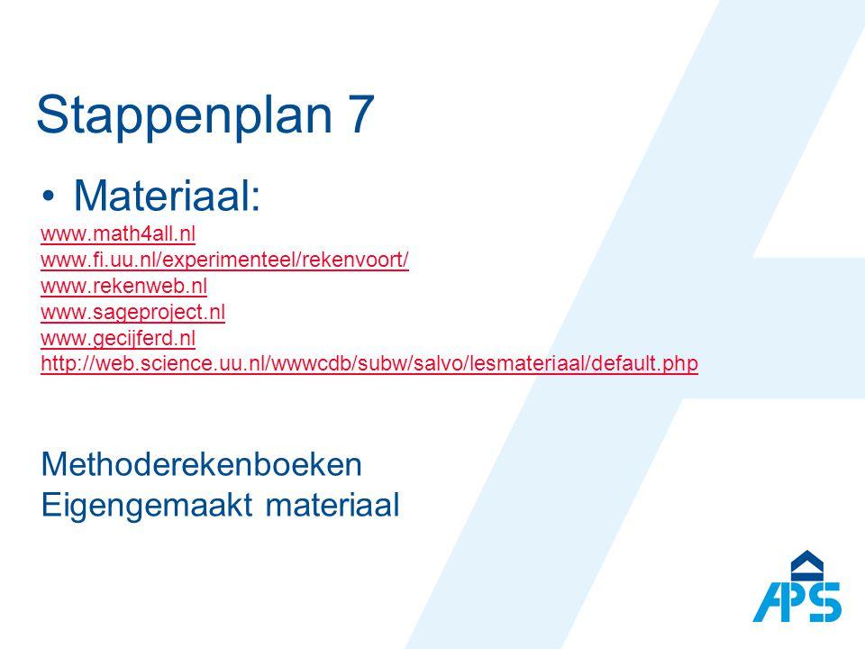 Stappenplan 7 Materiaal: www.math4all.nl www.fi.uu.nl/experimenteel/rekenvoort/ www.rekenweb.nl www.sageproject.nl www.gecijferd.nl http://web.science.uu.nl/wwwcdb/subw/salvo/lesmateriaal/default.php Methoderekenboeken Eigengemaakt materiaal