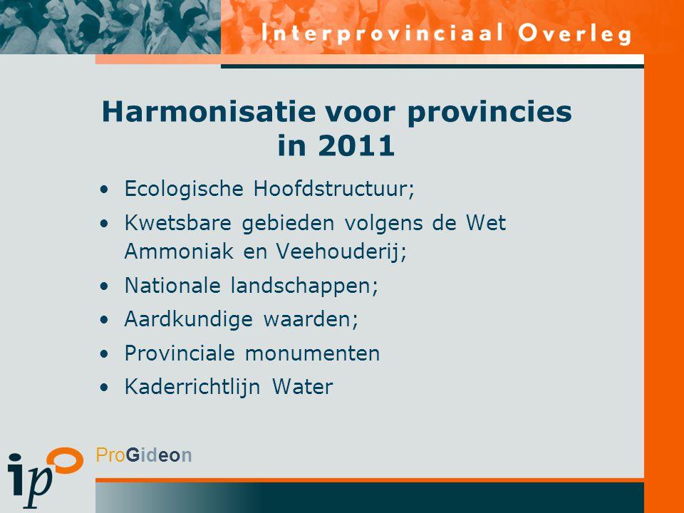 ProGideon Harmonisatie voor provincies in 2011 Ecologische Hoofdstructuur; Kwetsbare gebieden volgens de Wet Ammoniak en Veehouderij; Nationale landschappen; Aardkundige waarden; Provinciale monumenten Kaderrichtlijn Water