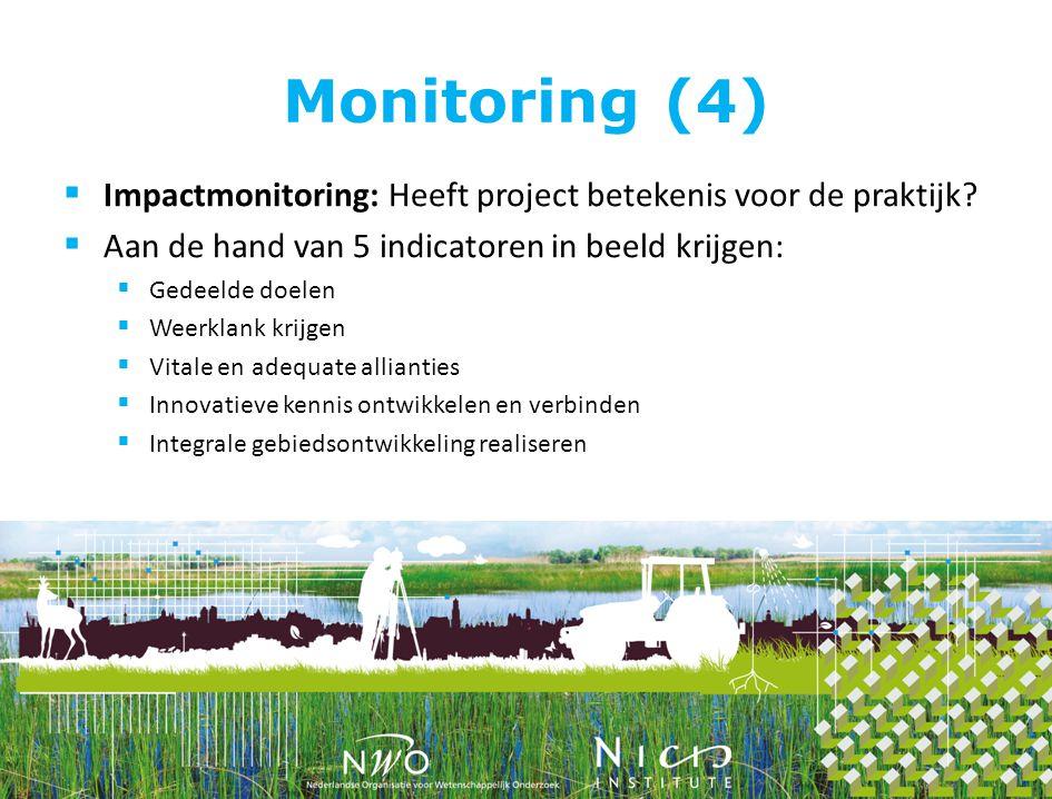 Monitoring (4)  Impactmonitoring: Heeft project betekenis voor de praktijk.