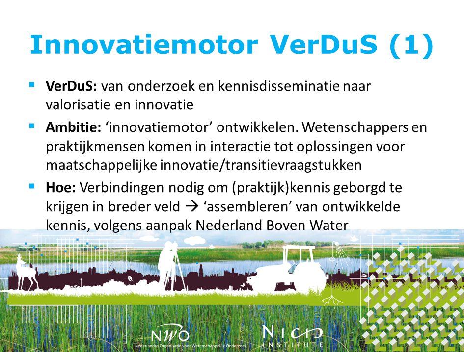 Innovatiemotor VerDuS (1)  VerDuS: van onderzoek en kennisdisseminatie naar valorisatie en innovatie  Ambitie: 'innovatiemotor' ontwikkelen.