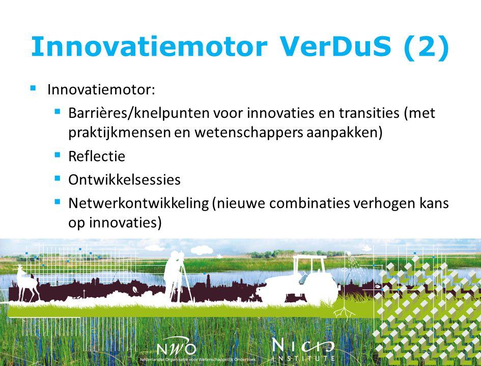 Innovatiemotor VerDuS (2)  Innovatiemotor:  Barrières/knelpunten voor innovaties en transities (met praktijkmensen en wetenschappers aanpakken)  Reflectie  Ontwikkelsessies  Netwerkontwikkeling (nieuwe combinaties verhogen kans op innovaties)