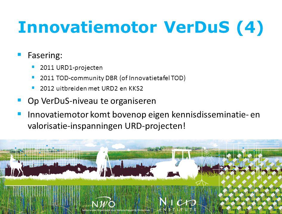 Innovatiemotor VerDuS (4)  Fasering:  2011 URD1-projecten  2011 TOD-community DBR (of Innovatietafel TOD)  2012 uitbreiden met URD2 en KKS2  Op VerDuS-niveau te organiseren  Innovatiemotor komt bovenop eigen kennisdisseminatie- en valorisatie-inspanningen URD-projecten!