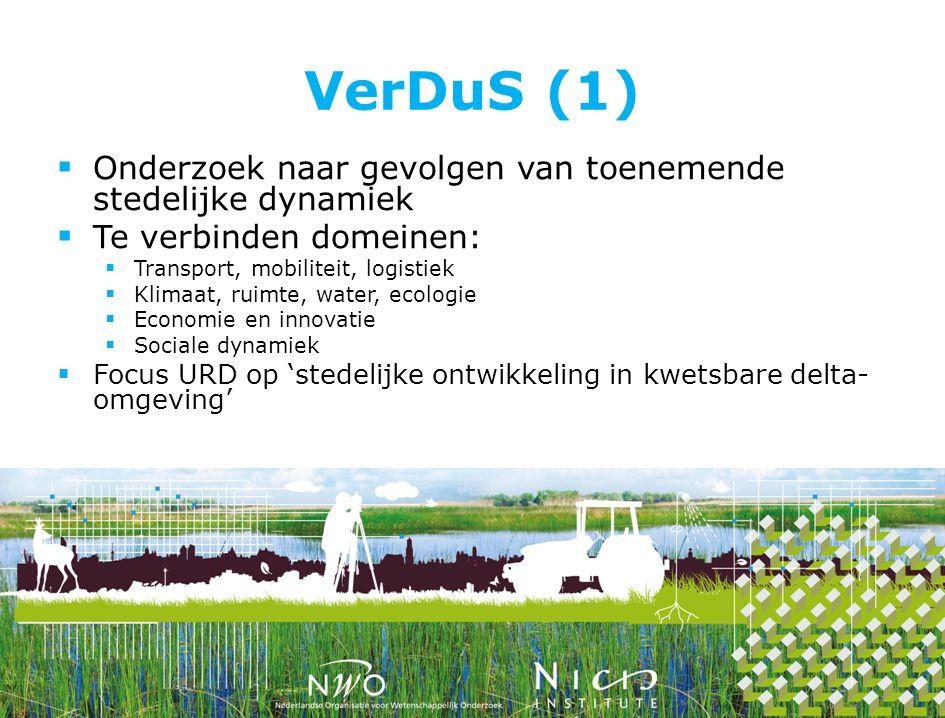 VerDuS (1)  Onderzoek naar gevolgen van toenemende stedelijke dynamiek  Te verbinden domeinen:  Transport, mobiliteit, logistiek  Klimaat, ruimte, water, ecologie  Economie en innovatie  Sociale dynamiek  Focus URD op 'stedelijke ontwikkeling in kwetsbare delta- omgeving'