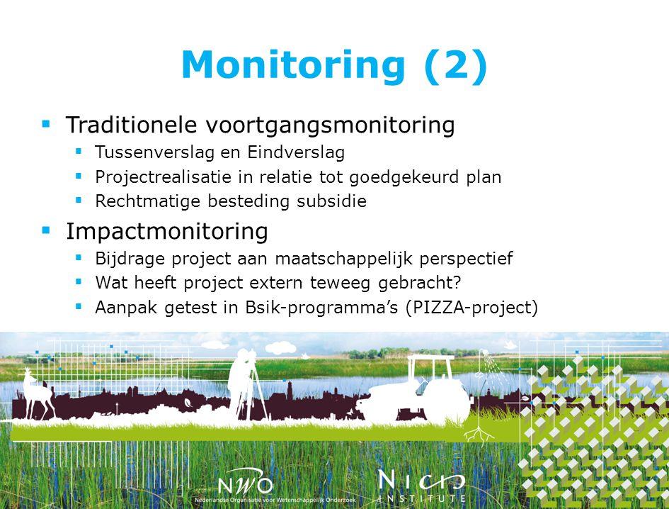 Monitoring (2)  Traditionele voortgangsmonitoring  Tussenverslag en Eindverslag  Projectrealisatie in relatie tot goedgekeurd plan  Rechtmatige besteding subsidie  Impactmonitoring  Bijdrage project aan maatschappelijk perspectief  Wat heeft project extern teweeg gebracht.