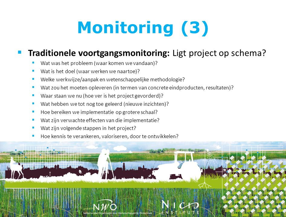 Monitoring (3)  Traditionele voortgangsmonitoring: Ligt project op schema.