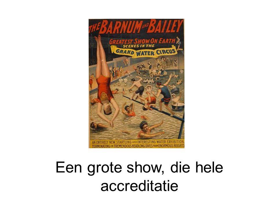 Een grote show, die hele accreditatie