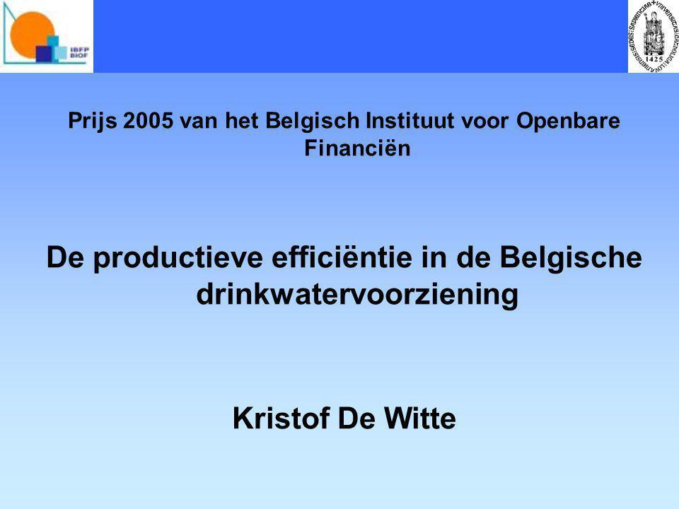 Prijs 2005 van het Belgisch Instituut voor Openbare Financiën De productieve efficiëntie in de Belgische drinkwatervoorziening Kristof De Witte