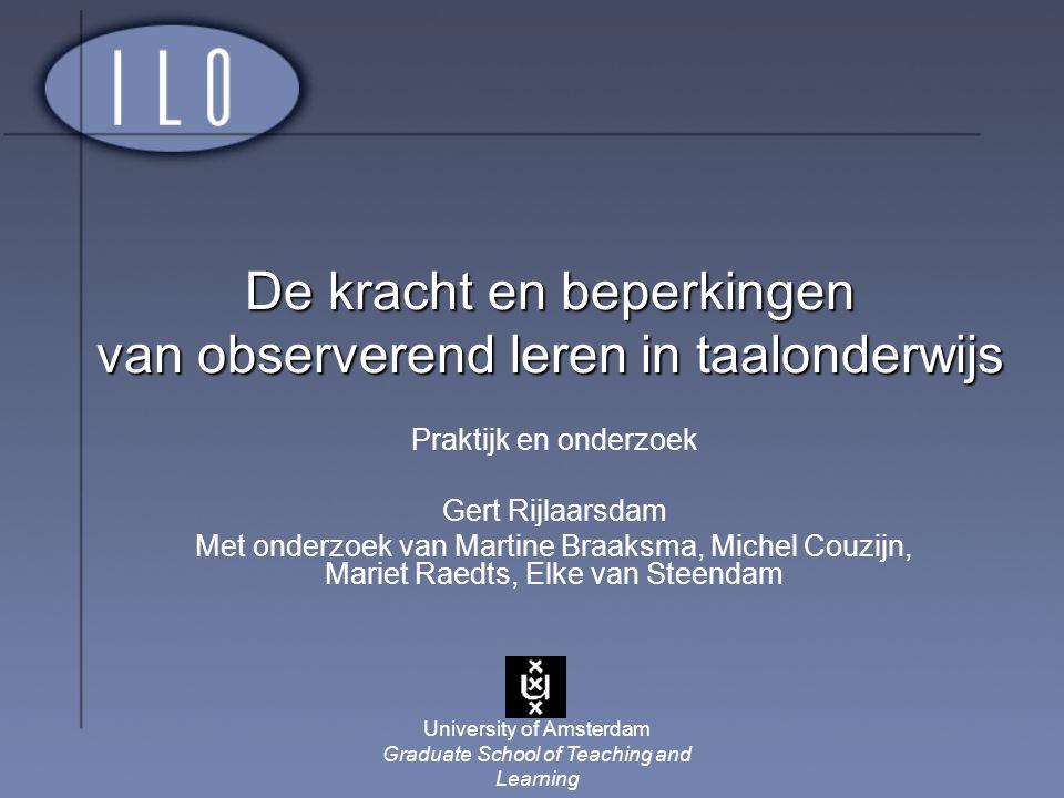University of Amsterdam Graduate School of Teaching and Learning De kracht en beperkingen van observerend leren in taalonderwijs Praktijk en onderzoek