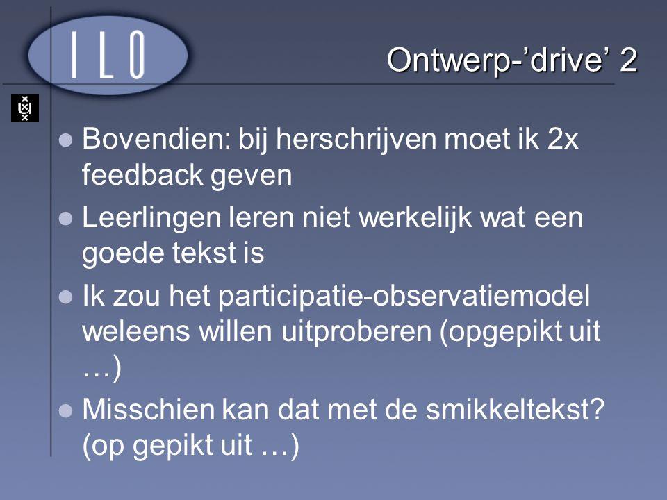 Ontwerp-'drive' 2 Bovendien: bij herschrijven moet ik 2x feedback geven Leerlingen leren niet werkelijk wat een goede tekst is Ik zou het participatie