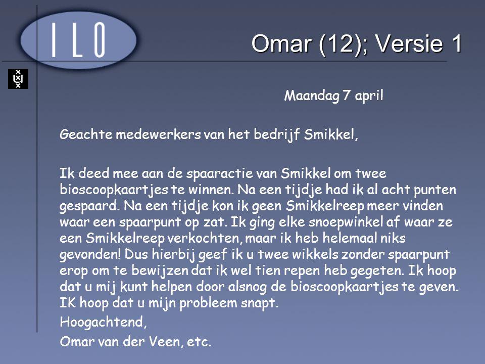 Omar (12); Versie 1 Maandag 7 april Geachte medewerkers van het bedrijf Smikkel, Ik deed mee aan de spaaractie van Smikkel om twee bioscoopkaartjes te
