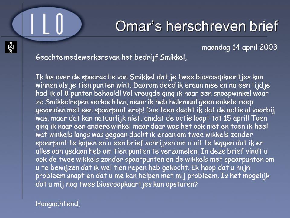 Omar's herschreven brief maandag 14 april 2003 Geachte medewerkers van het bedrijf Smikkel, Ik las over de spaaractie van Smikkel dat je twee bioscoop