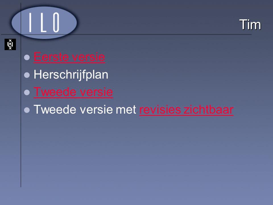 Tim Eerste versie Herschrijfplan Tweede versie Tweede versie met revisies zichtbaarrevisies zichtbaar