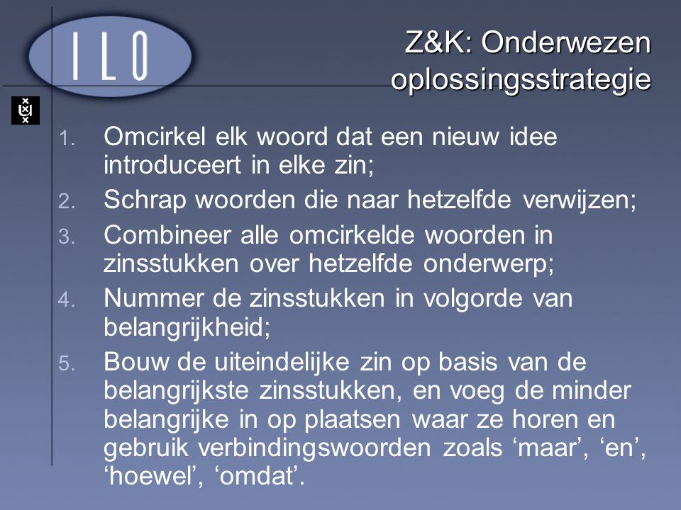Z&K: Onderwezen oplossingsstrategie 1. Omcirkel elk woord dat een nieuw idee introduceert in elke zin; 2. Schrap woorden die naar hetzelfde verwijzen;