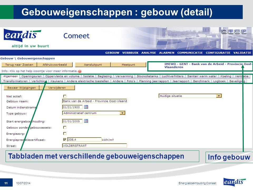 11 Energieboekhouding Comeet 10/07/2014 Gebouweigenschappen : gebouw (detail) Tabbladen met verschillende gebouweigenschappen Info gebouw
