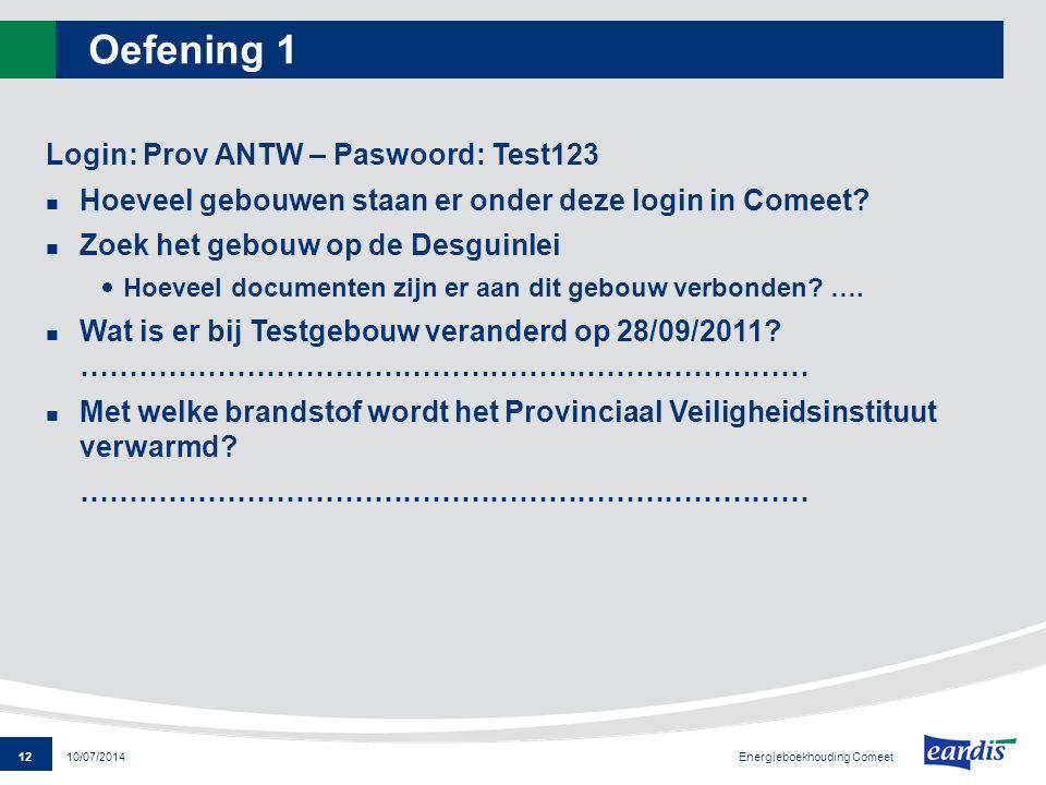 12 Energieboekhouding Comeet 10/07/2014 Oefening 1 Login: Prov ANTW – Paswoord: Test123 Hoeveel gebouwen staan er onder deze login in Comeet? Zoek het