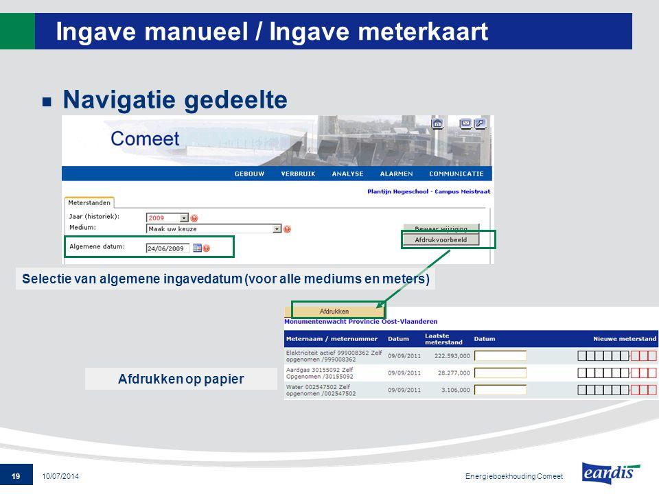 19 Energieboekhouding Comeet 10/07/2014 Ingave manueel / Ingave meterkaart Navigatie gedeelte Afdrukken op papier Selectie van algemene ingavedatum (v