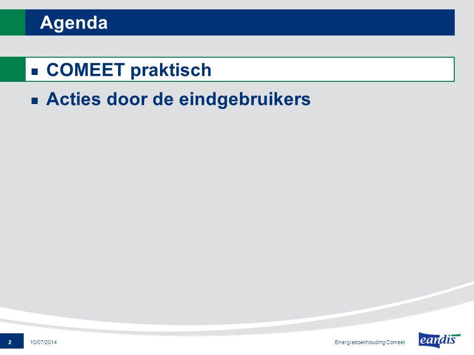 13 Energieboekhouding Comeet 10/07/2014 Gebouweigenschappen : begrippen Aansluitpunt : is de eenduidige aanduiding van een fysieke aansluiting van een energievector (elektriciteit, brandstof, water) in een gebouw.