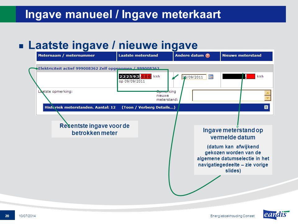20 Energieboekhouding Comeet 10/07/2014 Ingave manueel / Ingave meterkaart Laatste ingave / nieuwe ingave Recentste ingave voor de betrokken meter Ing