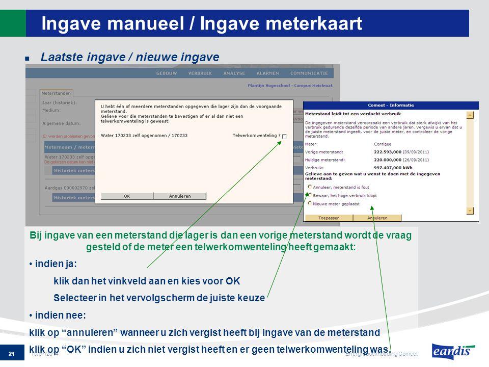 21 Energieboekhouding Comeet 10/07/2014 Ingave manueel / Ingave meterkaart Laatste ingave / nieuwe ingave Bij ingave van een meterstand die lager is d