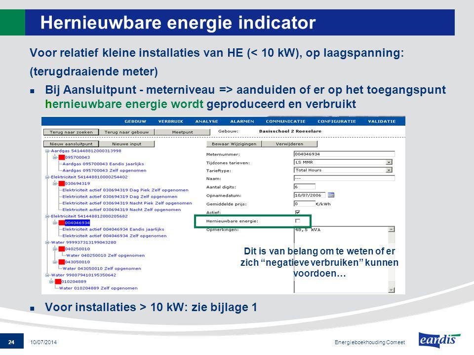 24 Energieboekhouding Comeet 10/07/2014 Hernieuwbare energie indicator Voor relatief kleine installaties van HE (< 10 kW), op laagspanning: (terugdraa