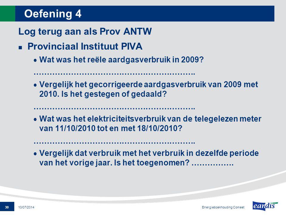 30 Energieboekhouding Comeet 10/07/2014 Oefening 4 Log terug aan als Prov ANTW Provinciaal Instituut PIVA  Wat was het reële aardgasverbruik in 2009?