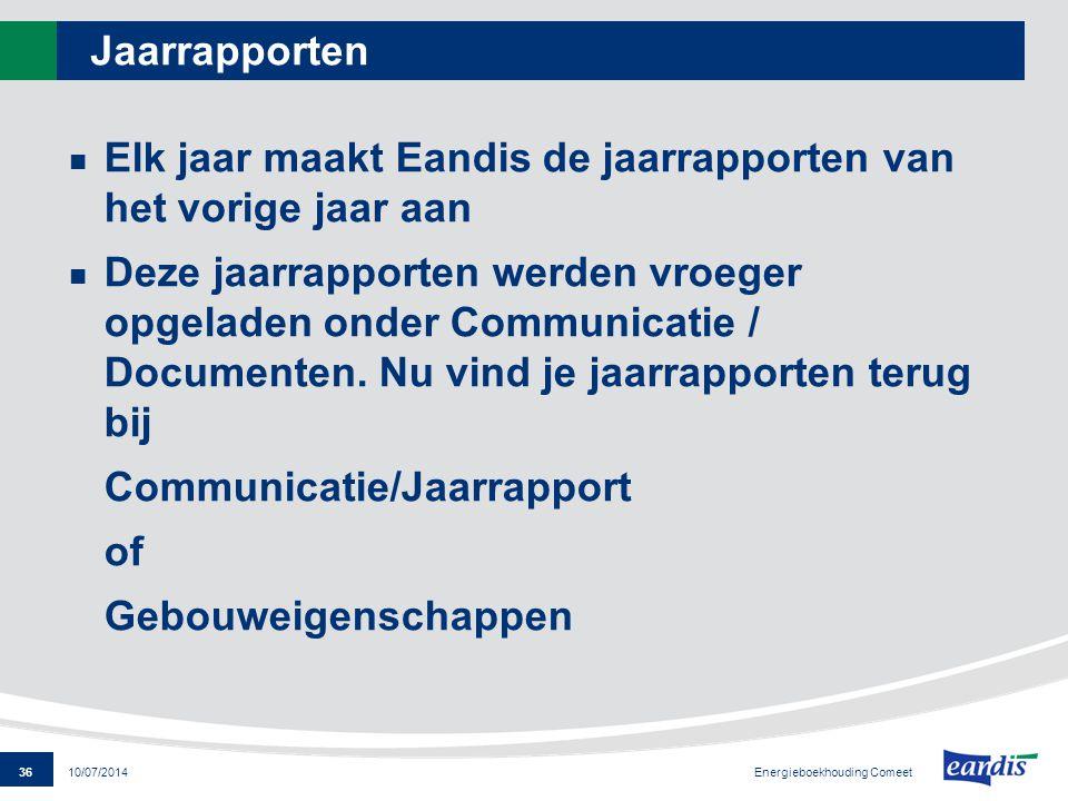 36 Energieboekhouding Comeet 10/07/2014 Jaarrapporten Elk jaar maakt Eandis de jaarrapporten van het vorige jaar aan Deze jaarrapporten werden vroeger