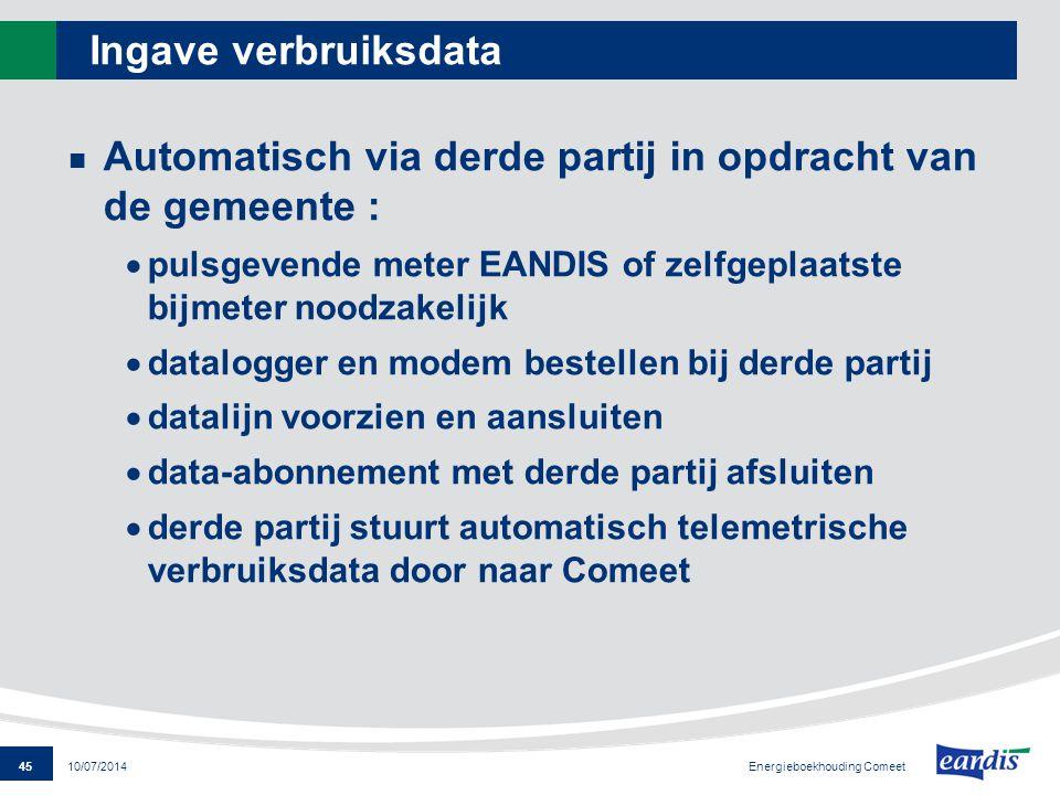45 Energieboekhouding Comeet 10/07/2014 Ingave verbruiksdata Automatisch via derde partij in opdracht van de gemeente :  pulsgevende meter EANDIS of