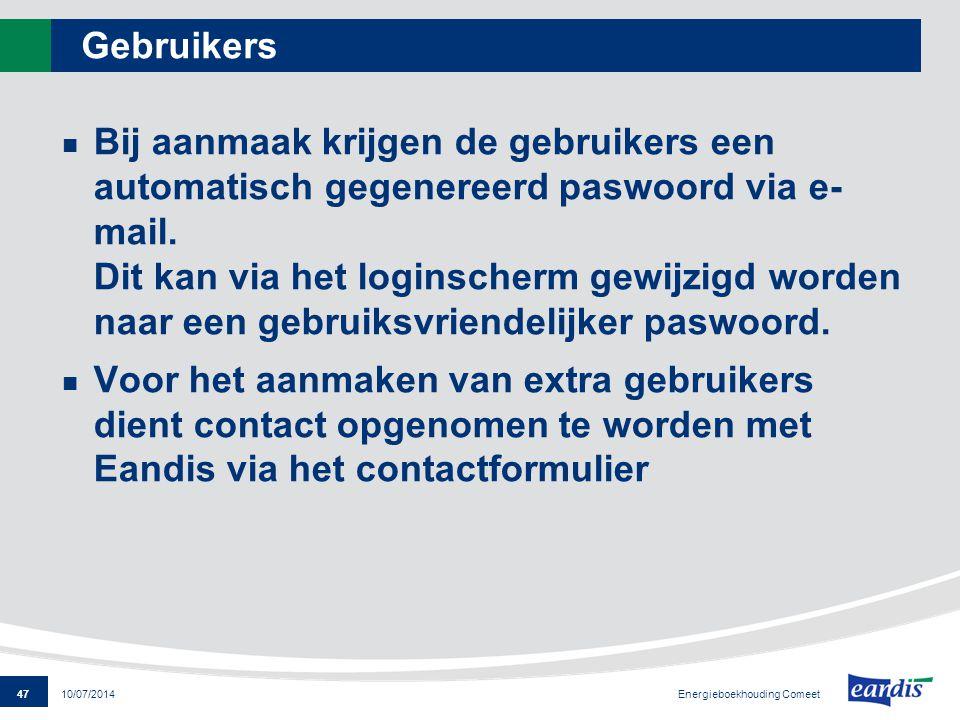 47 Energieboekhouding Comeet 10/07/2014 Gebruikers Bij aanmaak krijgen de gebruikers een automatisch gegenereerd paswoord via e- mail. Dit kan via het