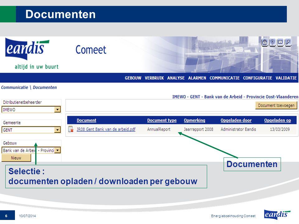 6 Energieboekhouding Comeet 10/07/2014 Documenten Selectie : documenten opladen / downloaden per gebouw Documenten