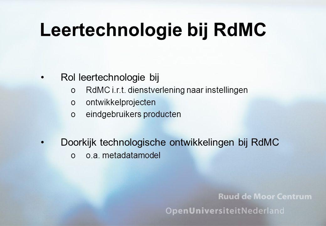 Rol leertechnologie bij oRdMC i.r.t. dienstverlening naar instellingen oontwikkelprojecten oeindgebruikers producten Doorkijk technologische ontwikkel