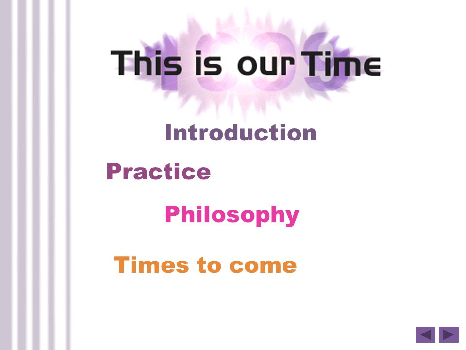 Introduction Practice Philosophy Times to come