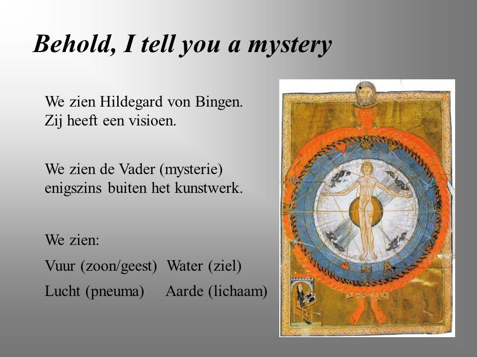 Behold, I tell you a mystery We zien Hildegard von Bingen. Zij heeft een visioen. We zien de Vader (mysterie) enigszins buiten het kunstwerk. We zien: