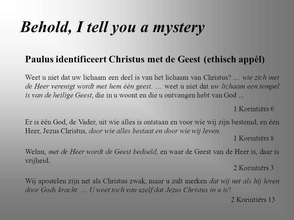 Behold, I tell you a mystery Weet u niet dat uw lichaam een deel is van het lichaam van Christus? … wie zich met de Heer verenigt wordt met hem één ge