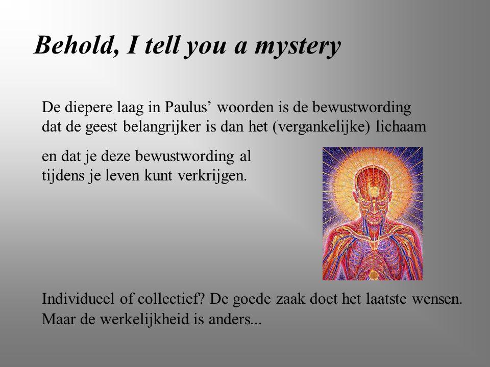 De diepere laag in Paulus' woorden is de bewustwording dat de geest belangrijker is dan het (vergankelijke) lichaam Behold, I tell you a mystery en da